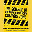 The Science of Breaking Out of Your Comfort Zone: How to Live Fearlessly, Seize Opportunity, and Make Each Day Memorable Hörbuch von Peter Hollins Gesprochen von: Peter Hollins