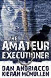 The Amateur Executioner, Dan Andriacco and Kieran McMullen, 1780924011