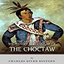 Native American Tribes: The History and Culture of the Choctaw by Charles River Editors (2013-09-22) Audiobook by  Charles River Editors Narrated by Jim D Johnston