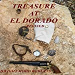Treasure at El Dorado: Revised Edition | Dwight Hood Roberts