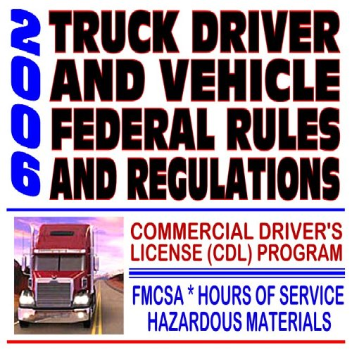 - 2006 Truck Driver and Vehicle Federal Rules and Regulations, FMCSA Commercial Driver's License Program, Hazardous Materials (Two CD-ROM Set)