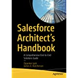 Salesforce Architect's Handbook: A Comprehensive End-to-End Solutions Guide