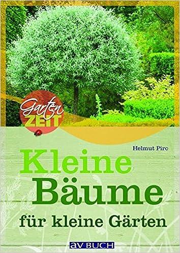 Kleine Bäume für kleine Gärten Gartenzeit: Amazon.de: Helmut Pirc ...