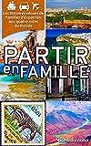 partir en famille les histoires v?cues de familles d expatri?s aux quatre coins du monde french edition