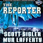 The Reporter: The Galactic Football League Novellas | Scott Sigler,Mur Lafferty