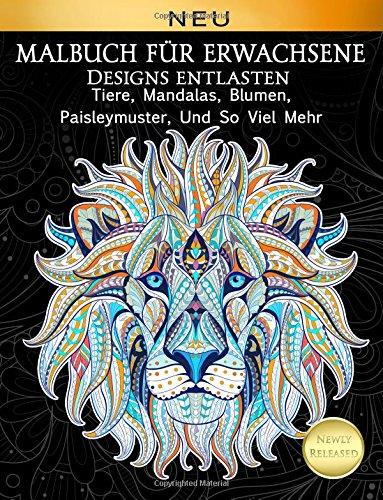 Malbuch Fur Erwachsene Designs Entlasten Tiere, Mandalas, Blumen, Paisleymuster, (German Edition)