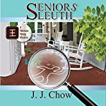 Seniors Sleuth: Winston Wong Cozy Mystery, Book 1   J.J. Chow