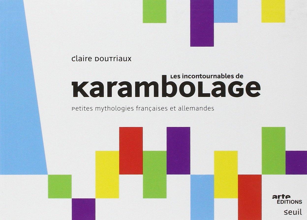 Les incontournables de karambolage: Petites mythologies françaises et allemandes