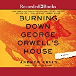 Burning Down George Orwell's House | Andrew Ervin
