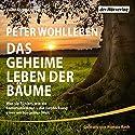 Das geheime Leben der Bäume: Was sie fühlen, wie sie kommunizieren - die Entdeckung einer verborgenen Welt Audiobook by Peter Wohlleben Narrated by Roman Roth