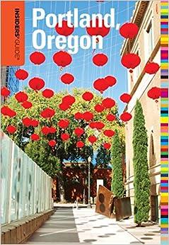 ??PDF?? Insiders' Guide® To Portland, Oregon, 7th (Insiders' Guide Series). decirlo August Tiempo viajar youtube Funds stone takes