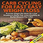 Carb Cycling for Fast Easy Weight Loss 2nd Edition: Proven Steps on How to Lose Stubborn Belly Fat, Live Healthy & Build Muscle for Life!  | Lindsey Pylarinos