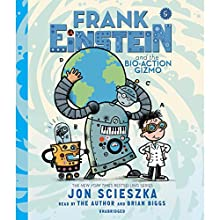 Frank Einstein and the Bio-Action Gizmo, Book Five Audiobook by Jon Scieszka Narrated by Jon Scieszka, Brian Biggs