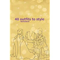 40 Outfits to Style: Fashion Sketching Book For Girls - Winter, Summer, Fall outfits and More - Drawing Workbook for…