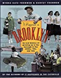 It Happened in Brooklyn : An Oral History of Growing up in the Borough in the 1940s, '50s, and '60s, Frommer, Myra K. and Frommer, Harvey, 0151143668