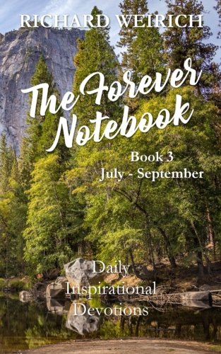 The Forever Notebook: Daily Quiet Time Devotions for Christians, Book 3, July – September (Volume 3)