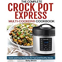 The Complete CROCK-POT  Express Multi-cooker® COOKBOOK: Quick and Easy Recipes  for Fast and Healthy Meals