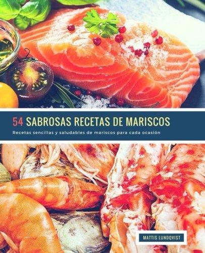 54 Sabrosas Recetas de Mariscos: Recetas sencillas y saludables de mariscos para cada ocasion (Volume 1) (Spanish Edition) [Mattis Lundqvist] (Tapa Blanda)