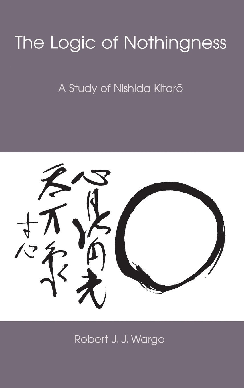 Read Online The Logic of Nothingness: A Study of Nishida Kitaro (Nanzan Library of Asian Religion and Culture) ebook