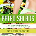Paleo Salads: 100+ Original Paleo Salad Recipes for Massive Weight Loss and a Healthy Lifestyle Audiobook by Elena Garcia Narrated by Joana Garcia