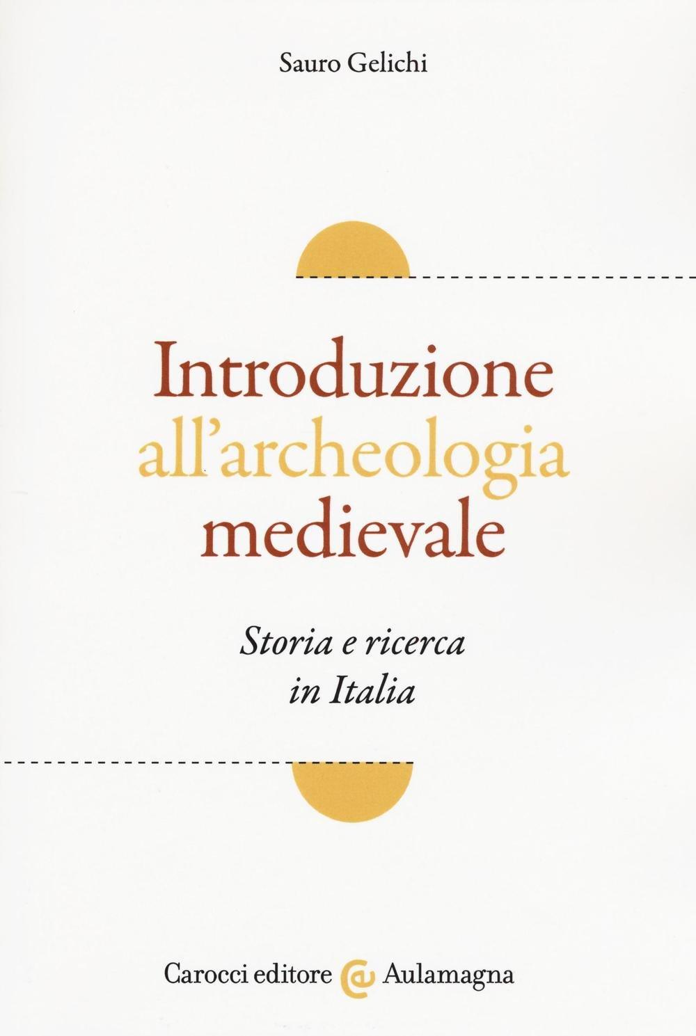 Introduzione all'archeologia medievale. Storia e ricerca in Italia Copertina flessibile – 15 set 2016 Sauro Gelichi Carocci 884308318X Saggistica