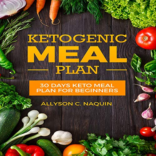 Keto Meal Plan for Beginners: 30 Days Keto Meal Plan 2018 for Rapid and Permanent Weight Loss: 105 Keto Recipes to Lose up to 20 Pounds in 4 Weeks by Allyson C. Naquin