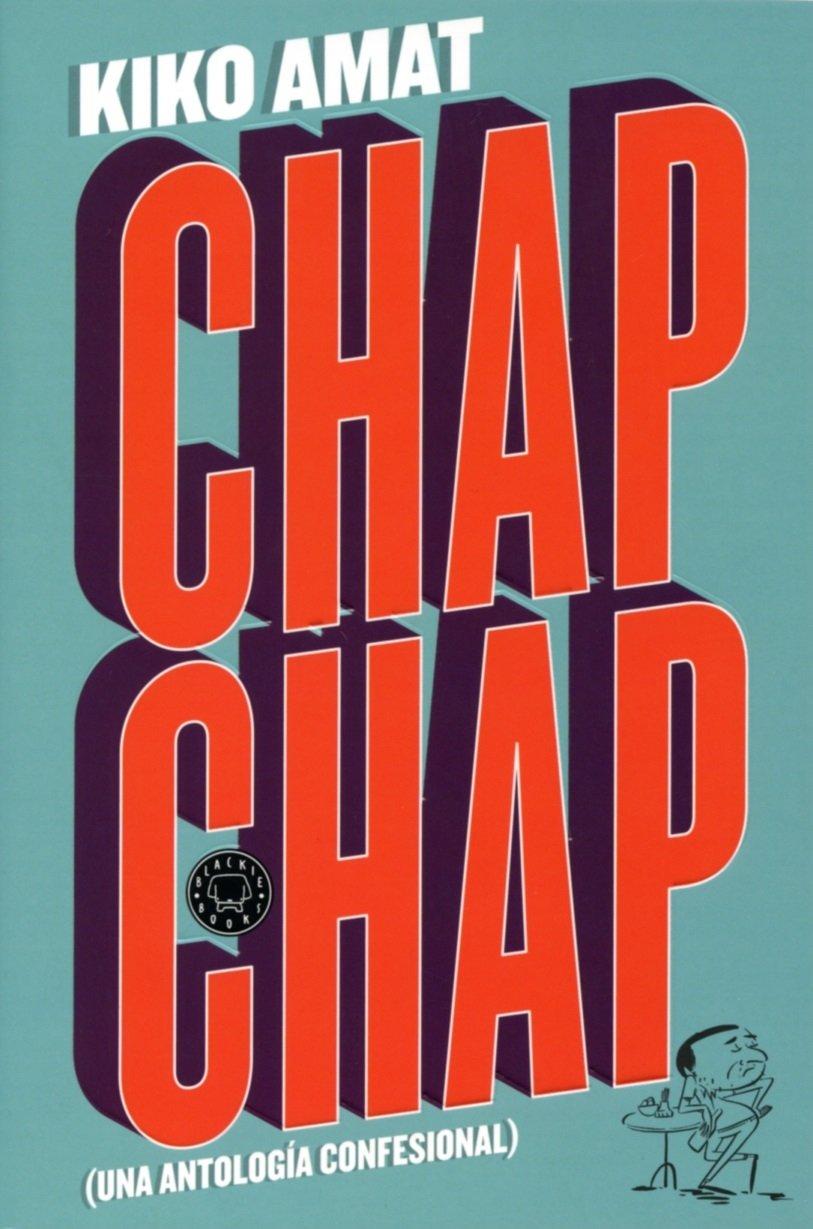 Chap Chap. Una Antología Confesional: Amazon.es: Amat, Kiko ...
