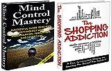 HUMAN BEHAVIOUR BOX SET #10: The Shopping Addiction 2nd Edition & Mind Control Mastery 2nd Edition (Mind Control, Manipulation, Deception, Mind Control ... Intuition, Manifestation,) (English Edition)