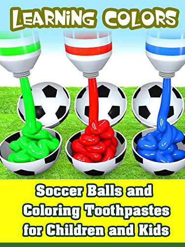 Learning Colors - Soccer Balls and Coloring Toothpastes for Children and - Balls Toothpaste