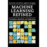 Machine Learning Refined (Foundations, Algorithms, and Applications)