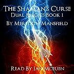 The Shaman's Curse: Dual Magics, Book 1 | Meredith Mansfield