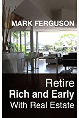 Retire Rich and Early with Real Estate Kindle Edition