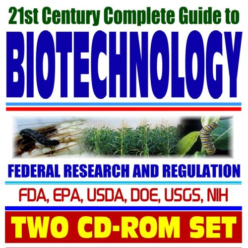 Download 21st Century Complete Guide to Biotechnology: Federal Research and Regulation, Bioengineered and Genetically Modified (GM) Crops, Seeds, Foods, and ... Agricultural Biotechnology (2 CD-ROMs) pdf epub