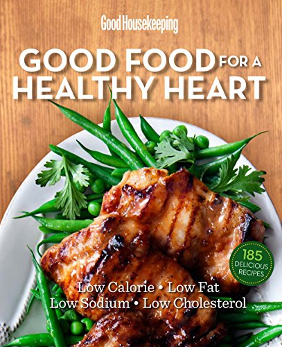 Good Housekeeping Good Food for a Healthy Heart: Low Calorie * Low Fat * Low Sodium * Low Cholesterol