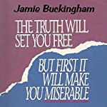 The Truth Will Set You Free...: But First It Will Make You Miserable | Jamie Buckingham