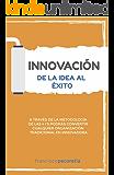 Innovación: de la idea al éxito: A través de la metodología de las 4 I's encontrarás estrategias para desaprender y transformar tus ideas en realidad (Spanish Edition)