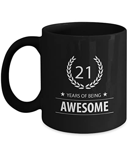 Perfect 21st Birthday Gifts Mug For Men Women YEARS OF BEING AWESOME Amazing