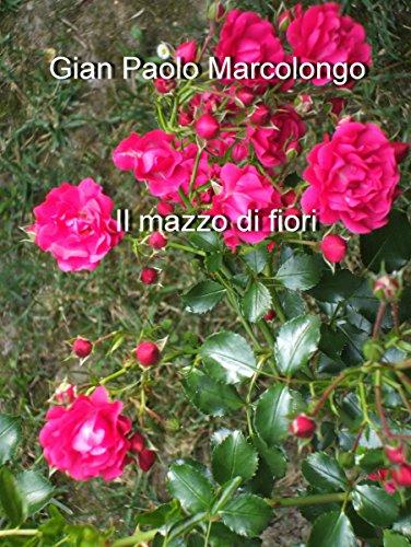 Mazzo Di Fiori Foto.Il Mazzo Di Fiori Italian Edition Kindle Edition By Gian Paolo