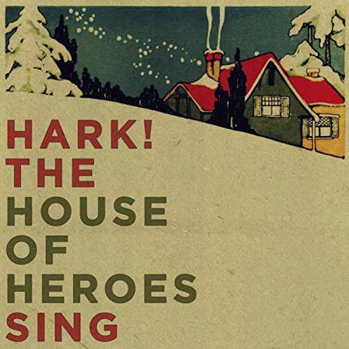 Hark! the House of Heroes Sing