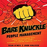 Bare Knuckle People Management: Creating Success with the Team You Have - Winners, Losers, Misfits, and All | John Kulisek,Sean O'Neil