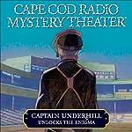 Cape Cod Radio Mystery Theater: Captain Underhill Unlocks the Enigma (Dramatized) | Steven Thomas Oney