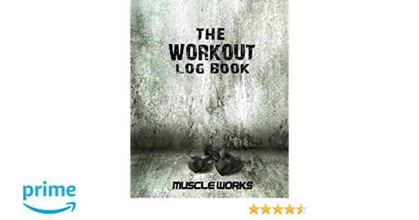 the workout log book making every workout count muscleworks