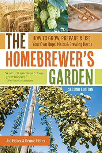 The Homebrewer's Garden, 2nd Edition: How to Grow, Prepare & Use Your Own Hops, Malts & Brewing Herbs ()