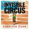 The Invisible Circus Audiobook by Jennifer Egan Narrated by Madeline Lambert
