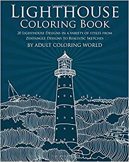 Lighthouse Coloring Book 20 Designs In A Variety Of Styles From Zentangle To Realistic Sketches Ocean Books Volume 1 Adult