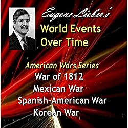 War of 1812, Mexican War, Spanish-American War, Korean War