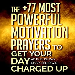The +77 Most Powerful Motivation Prayers to Get Your Day Charged Up