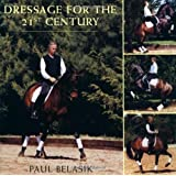 By Paul Belasik Dressage for the 21st Century [Hardcover]