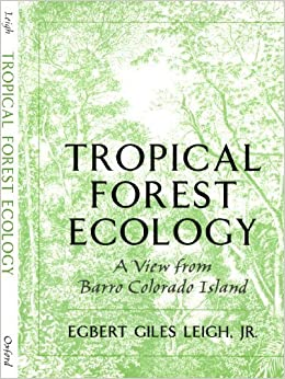 Tropical Forest Ecology: A View from Barro Colorado Island by Leigh, Egbert Giles (1999)