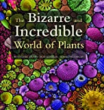 The Bizarre and Incredible World of Plants, Wolfgang Stuppy and Robert Kesseler, 1554075335